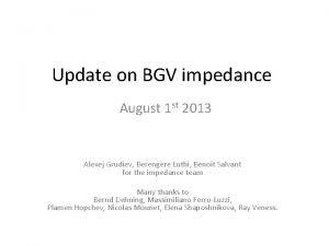 Update on BGV impedance August 1 st 2013