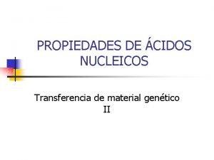 PROPIEDADES DE CIDOS NUCLEICOS Transferencia de material gentico