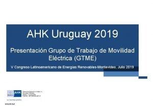 AHK Uruguay 2019 AHK Uruguay 2013 Presentacin Grupo