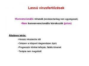 Lass virusfertzsek Konvencionlis vrusok rendszertanilag nem egysgesek Nem