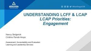 UNDERSTANDING LCFF LCAP Priorities Engagement Nancy Sedgwick Cristina