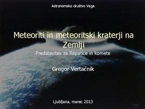 Astronomsko drutvo Vega Meteoriti in meteoritski kraterji na