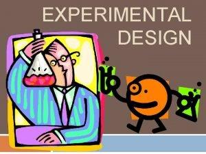 EXPERIMENTAL DESIGN Experimental Design and the struggle to