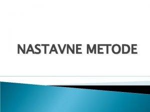 NASTAVNE METODE MATEMATIKI SADRAJI UENIK UITELJ Nastavne metode