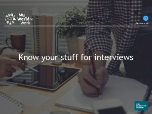 Getting a job Know your stuff for interviews