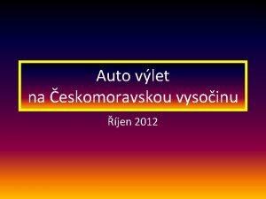 Auto vlet na eskomoravskou vysoinu jen 2012 Auto
