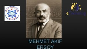 He is the poet of Turkish National Anthem