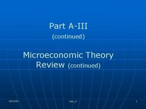 Part AIII continued Microeconomic Theory Review continued 092309
