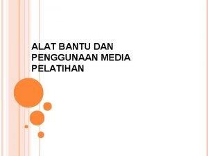 ALAT BANTU DAN PENGGUNAAN MEDIA PELATIHAN PENGERTIAN Media