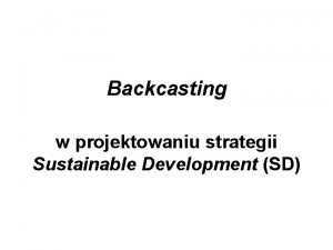 Backcasting w projektowaniu strategii Sustainable Development SD Lesaw