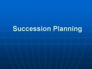 Succession Planning Succession Planning n Why is succession