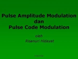 Pulse Amplitude Modulation dan Pulse Code Modulation oleh