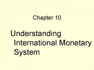 Chapter 10 Understanding International Monetary System Convertible currencies