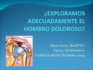 EXPLORAMOS ADECUADAMENTE EL HOMBRO DOLOROSO Marta Ferrer R