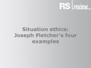 Situation ethics Joseph Fletchers four examples Situation ethics