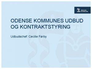 ODENSE KOMMUNES UDBUD OG KONTRAKTSTYRING Udbudschef Cecilie Frby