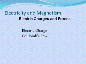 Electricity and Magnetism Electric Charges and Forces Electric