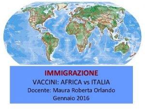 IMMIGRAZIONE VACCINI AFRICA vs ITALIA Docente Maura Roberta