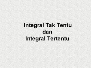 Integral Tak Tentu dan Integral Tertentu Pengertian Integral