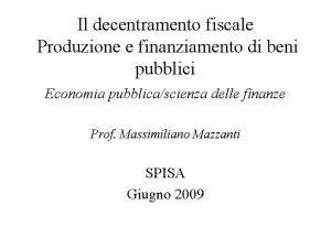 Il decentramento fiscale Produzione e finanziamento di beni