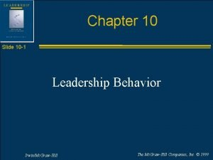 Chapter 10 Slide 10 1 Leadership Behavior IrwinMc