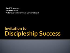 Ray LAmoreaux PresidentCEO Victorious Christian Living International Invitation