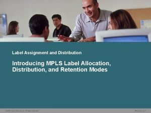 Label Assignment and Distribution Introducing MPLS Label Allocation