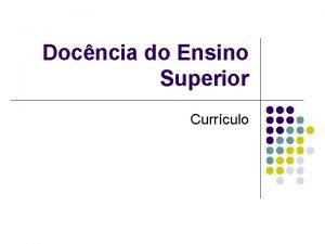 Docncia do Ensino Superior Currculo Currculo Proposta educacional