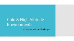 Cold High Altitude Environments Characteristics Challenges High Altitude