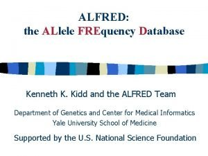 ALFRED the ALlele FREquency Database AL FRE Kenneth