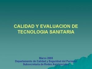 CALIDAD Y EVALUACION DE TECNOLOGIA SANITARIA Marzo 2008
