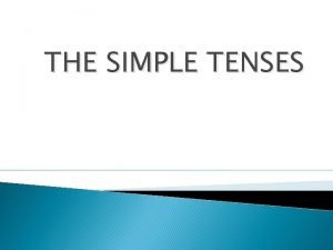 THE SIMPLE TENSES The are three simple tenses