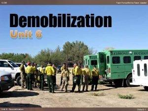 S330 Task ForceStrike Team Leader Unit 6 Demobilization