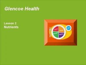 Glencoe Health Lesson 2 Nutrients LESSON 2 Nutrients