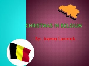 CHRISTMAS IN BELGIUM By Joanna Lamrock Belgium s
