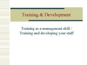 Training Development Training as a management skill Training
