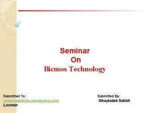 Seminar On Bicmos Technology Submitted To Submitted By