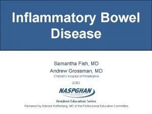 Inflammatory Bowel Disease Samantha Fish MD Andrew Grossman