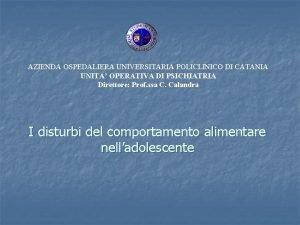 AZIENDA OSPEDALIERA UNIVERSITARIA POLICLINICO DI CATANIA UNITA OPERATIVA