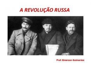 A REVOLUO RUSSA Prof Emerson Guimares RSSIA CZARISTA