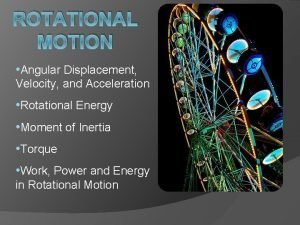 ROTATIONAL MOTION Angular Displacement Velocity and Acceleration Rotational