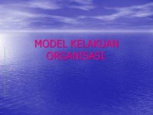 MODEL KELAKUAN ORGANISASI Model Kelakuan Organisasi Model di