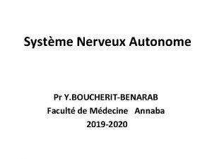 Systme Nerveux Autonome Pr Y BOUCHERITBENARAB Facult de