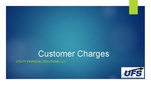 Customer Charges UTILITY FINANCIAL SOLUTIONS LLC 2 Customer