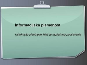 Informacijska pismenost Uinkovito planiranje klju je uspjenog pouavanja