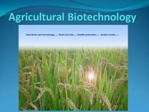 Agricultural Biotechnology Introduction Agricultural biotechnology includes a range