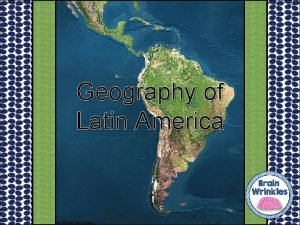 Geography of Latin America Geography Latin America is
