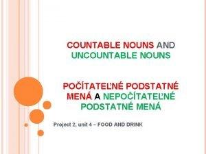 COUNTABLE NOUNS AND UNCOUNTABLE NOUNS POTATEN PODSTATN MEN