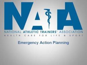 Emergency Action Planning Emergency Action Planning EAP Why