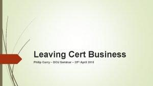 Leaving Cert Business Philip Curry DCU Seminar 28